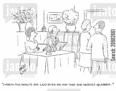 poor eyesight cartoon humor: 'I knew, the minute she laid eyes on him that she needed glasses.'