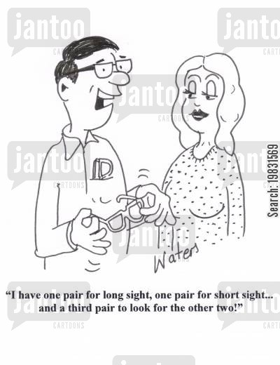 optomotrists cartoon humor: 'I have one pair for long sight, one pair for short sight... and a third pair to look for the other two!'
