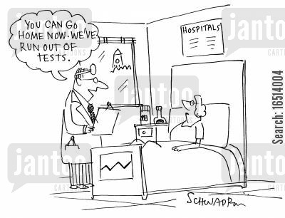 health care service cartoon humor: 'You can go home now. We've run out of tests.'