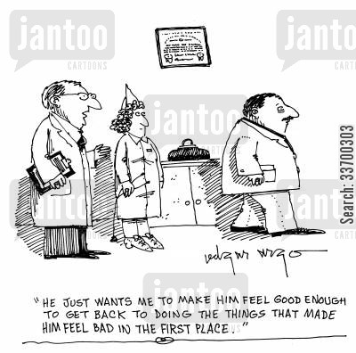 feeling ill cartoon humor: 'He just wants me to make him feel good enough to get back to doing the things that made him feel bad in the first place.'