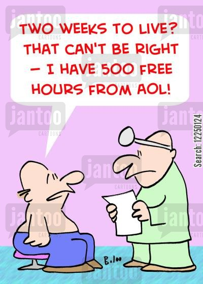 free hours cartoon humor: 'Two weeks to live? That can't be right -- I have 500 free hours from AOL!'