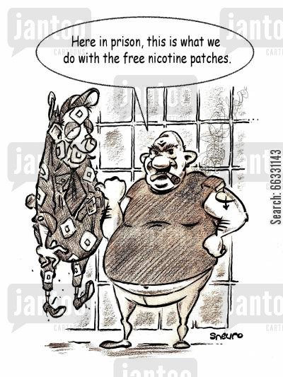 nicotine patch cartoon humor: Here in prison, this is what we do with the free nicotine patches.