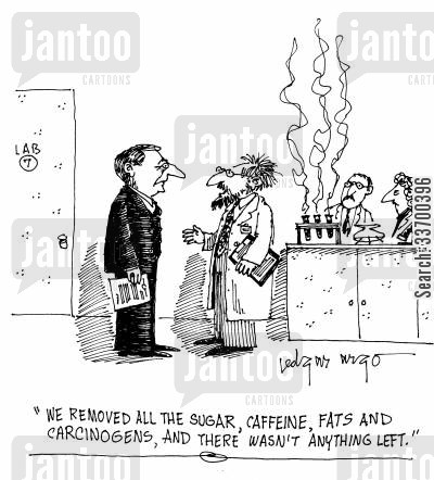 carcinogens cartoon humor: 'We removed all the sugar, caffeine,fats and carcinogens, and there wasn't anything left.'