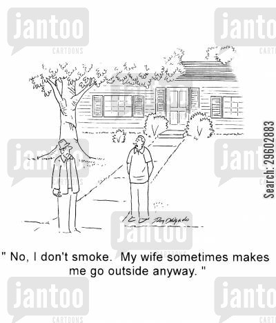 tell off cartoon humor: 'No, I don't smoke. My wife sometimes makes me go outside anyway.'