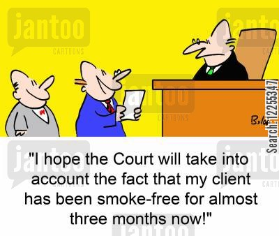 quit smoker cartoon humor: 'I hope the Court will take into account the fact that my client has been smoke-free for almost three months now!: