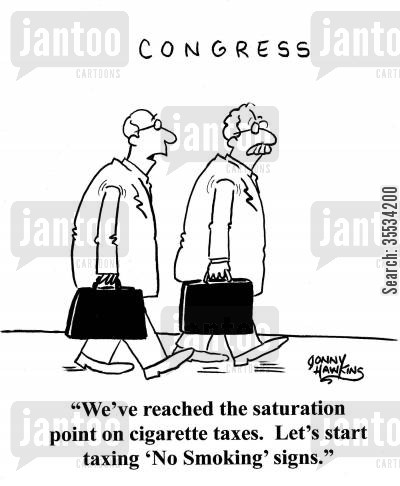sin taxes cartoon humor: Congressman to other: 'We've reached the saturation point on cigarette taxes. Let's start taxing 'No Smoking' sigsn.'