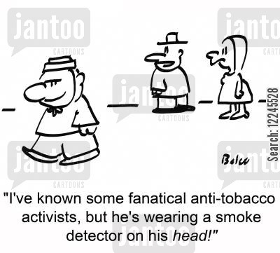fanatical cartoon humor: 'I've known some fanatical anti-tobacco activists, but he's wearing a smoke detector on his head!'