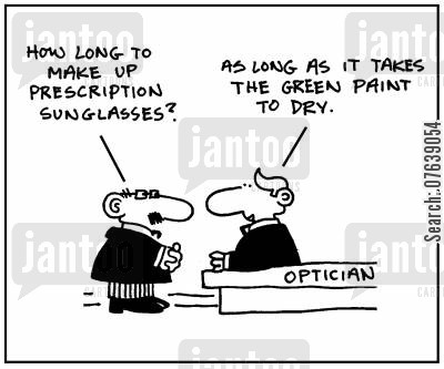 spec cartoon humor: 'How long to make prescription sunglasses? As long as it takes the green paint to dry.'
