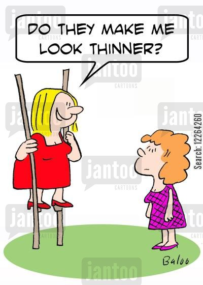 stilts cartoon humor: 'Do they make me look thinner?'
