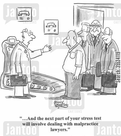 stress tests cartoon humor: Doctor to man about suits: '...And the next part of your stress test will involve dealing with malpractice lawyers.'