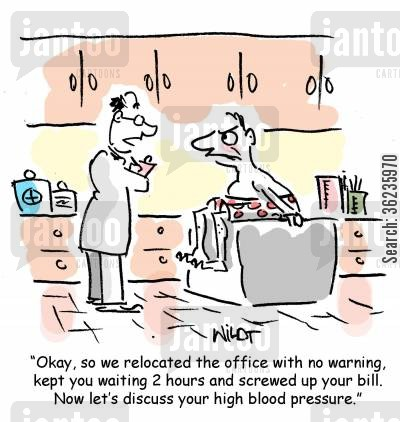 medicals cartoon humor: 'Okay, so we relocated the office with no warning, kept you waiting 2 hours and screwed up your bill. Now let's discuss your high blood pressure.'