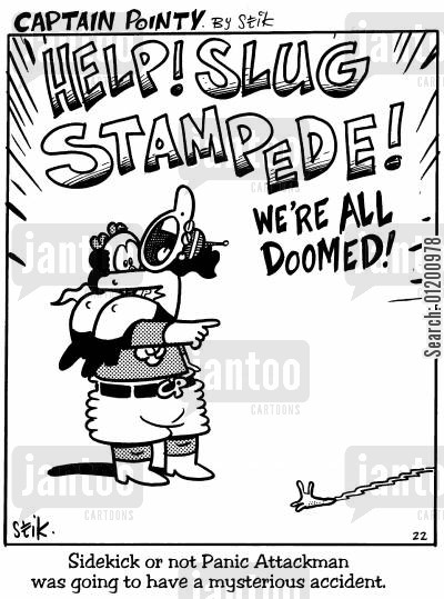 super heroes cartoon humor: Captain Pointy No.50 - Panic Attackman - Help! Slug stampede! We're all doomed!