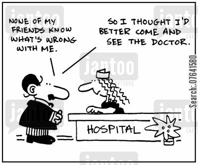 diagnostic cartoon humor: 'None of my friends know what's wrong with me. So I thought I'd better come and see the doctor.'