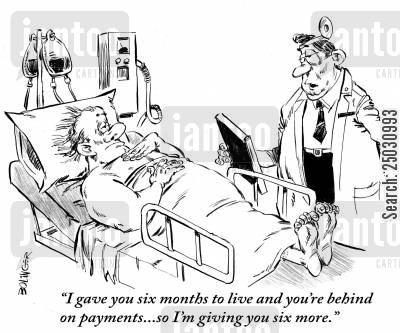 medical cost cartoon humor: 'I gave you six months to live and you're behind on payments... so I'm giving you six more.'