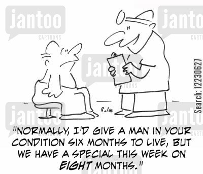 months cartoon humor: Normally, I'd give a man in your condition six months to live, but we have a special this week on eight months!