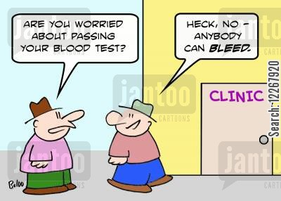 blood test cartoon humor: CLINIC, 'Are you worried about passing your blood test?', 'Heck, no -- anybody can BLEED.'