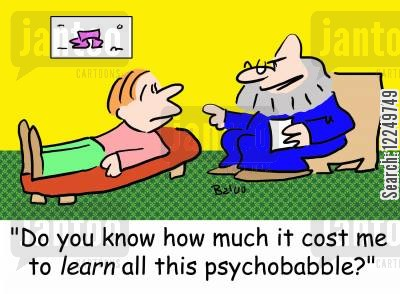 counsellor cartoon humor: 'Do you know how much it cost me to LEARN all this psychobabble?'
