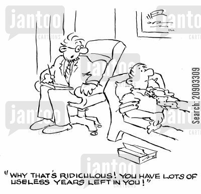 psychoanalyse cartoon humor: 'Why that's ridiculous! You have lots of useless years left in you!'