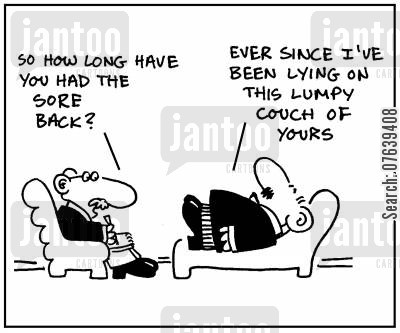 bad back cartoon humor: 'How long have you had a sore back?' - 'Ever since I've been lying on this lumpy couch of yours.'