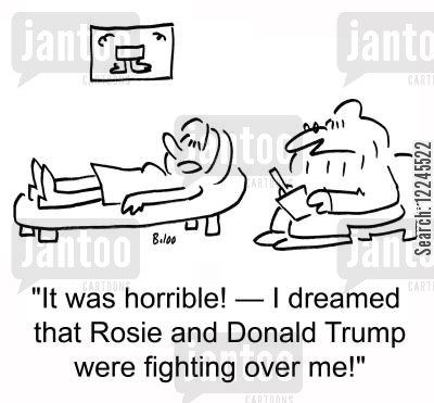 donald trump cartoon humor: 'It was horrible! †I dreamed that Rosie and Donald Trump were fighting over me!'