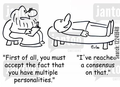 consensus cartoon humor: 'First of all, you must accept the fact that you have multiple personalities.', 'I've reached a consensus on that.'