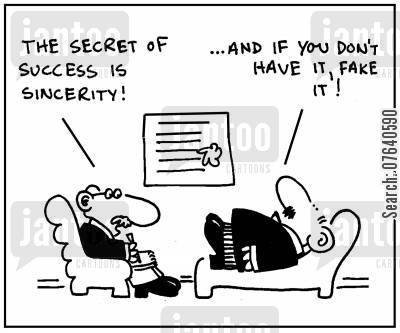 sincere cartoon humor: 'The secret of success is sincerity. ...and if you don't have it, fake it.'