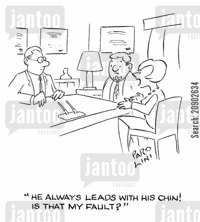 chin cartoon humor: 'He always leads with his chin! Is that my fault?'