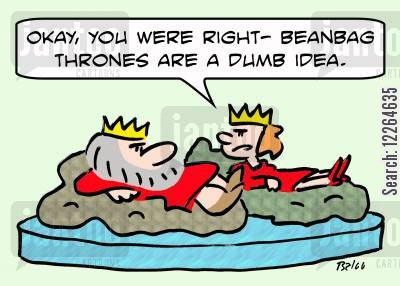 beanbags cartoon humor: 'Okay, you were right -- beanbag thrones are a dumb idea.'