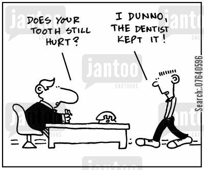 toothaches cartoon humor: 'Does your tooth still hurt?' - 'I dunno, the dentist kept it.'