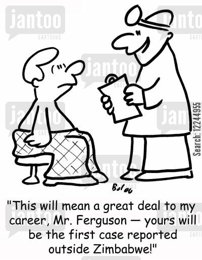 tropical dieases cartoon humor: 'This will mean a great deal to my career, Mr. Ferguson -- yours will be the first case reported outside Zimbabwe!'
