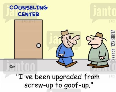 goof up cartoon humor: COUNSELING CENTER, 'I've been upgraded from screw-up, to goof-up.'