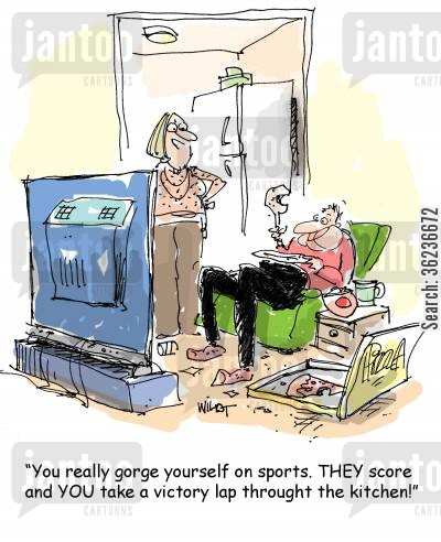gorges cartoon humor: You really gorge yourself on sports. THEY score and YOU take a victory lap through the kitchen.!
