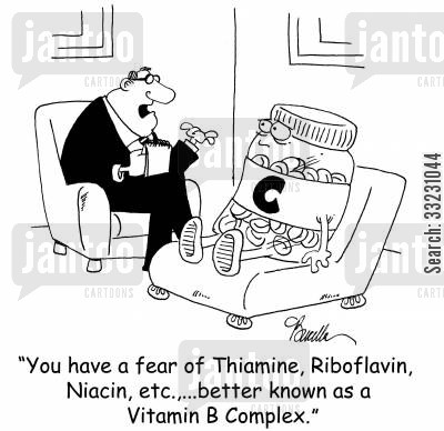 therapy cartoon humor: 'You have a fear of Thiamine, Riboflavin, Niacin, etc.,...better known as Vitamin B Complex.'