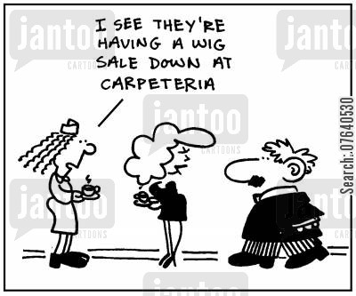 hair pieces cartoon humor: 'I see they're having a wig sale down at Carpeteria.'