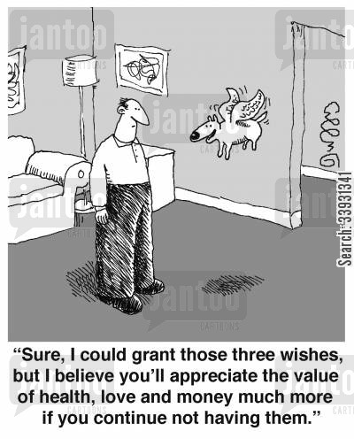 life lessons cartoon humor: 'Sure, I could grant those three wishes, but I believe you'll appreciate the value of health, love and money much more if you continue not having them.'