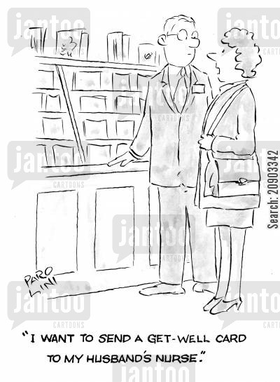care homes cartoon humor: 'I want to send a get-well card to my husband's nurse.'