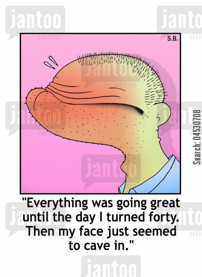 good looks cartoon humor: Everything was going great until the day I turned forty. Then my face just seemed to cave in.