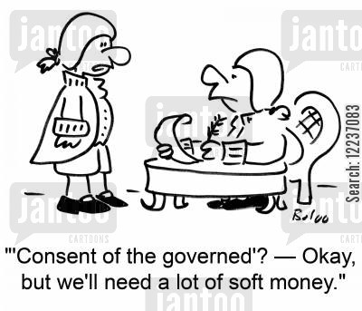 consent cartoon humor: ''Consent of the governed'? -- Okay, but we'll need a lot of soft money.'