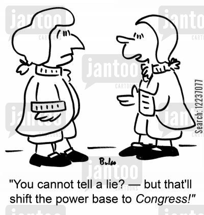 cannot cartoon humor: 'You cannot tell a lie? -- but that'll shift the power base to Congress!'