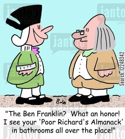 benjamin cartoon humor: 'The Ben Franklin? What an honor! I see your 'Poor Richard's Almanack' in bathrooms all over the place!'
