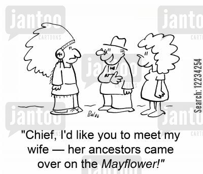 mayflower cartoon humor: 'Chief, I'd like you to meet my wife -her ancestors came over on the Mayflower!'