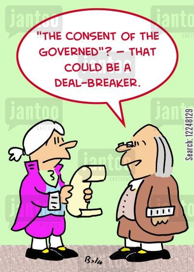 independence cartoon humor: ''The consent of the governed'? -- that could be a deal-breaker.'