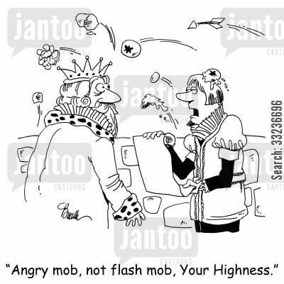 flash mob cartoon humor: 'Angry mob, not flash mob, Your Highness,'