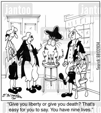 fourth of july cartoon humor: 'Give you liberty or give you death? That's easy for you to say. You have nine lives.'