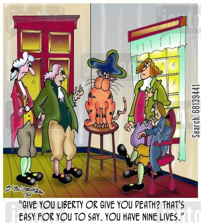 patriot cartoon humor: 'Give you liberty or give you death? That's easy for you to say. You have nine lives.'