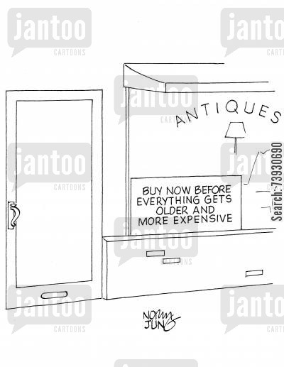 antiquity cartoon humor: Antique store sign: Buy now before everything gets older and more expensive.