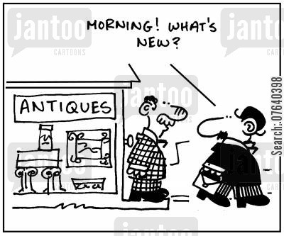 antique shops cartoon humor: 'Morning, what's new?'