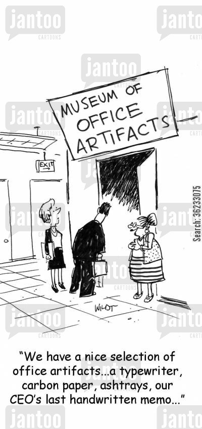 artifact cartoon humor: We have a nice selection of office artifacts, a typewriter, carbon paper, ashtrays, our CEO's last handwritten memo...