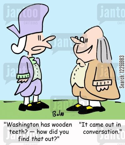 benjamin cartoon humor: 'Washington has wooden teeth? -- how did you find that out?', 'It came out in conversation.'