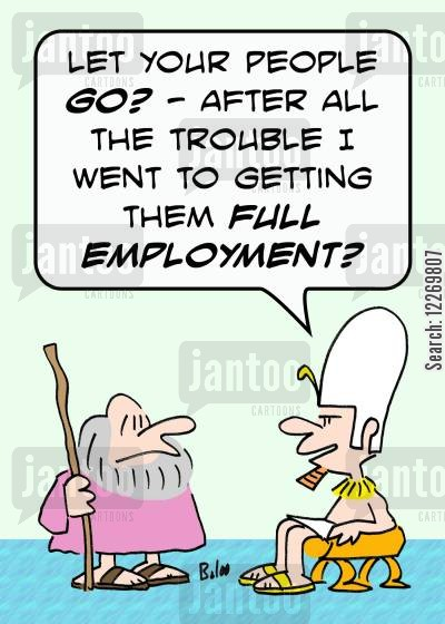 biblical cartoon humor: 'Let your people go? - after all the trouble I went to getting them full employment?'